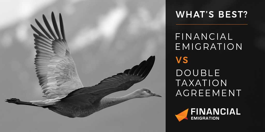 Whats Best Financial Emigration Vs Double Taxation Agreement