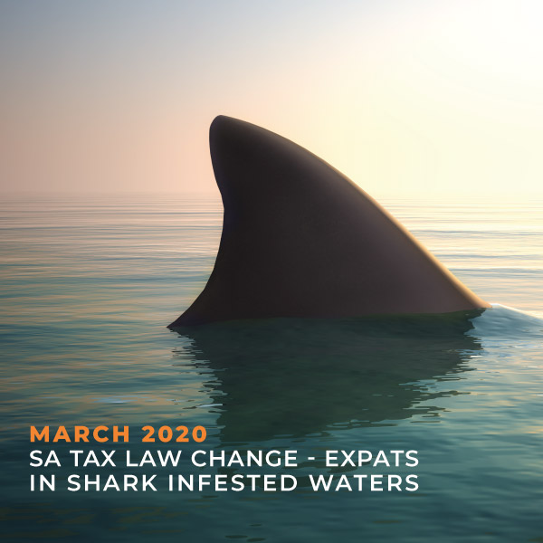 March 2020 - SA Tax Law Change - Expats in Shark Infested Waters