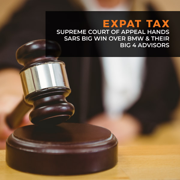 Expat Tax - Supreme court of appeal hands SARS big win over BMW and their Big 4 advisors