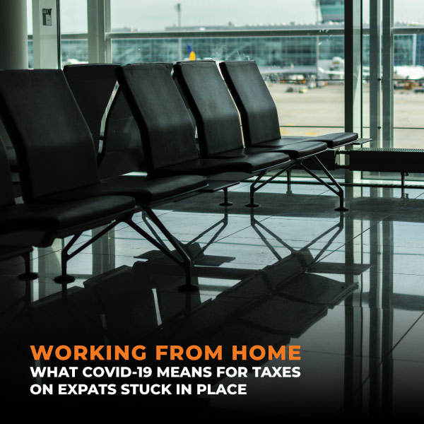 Working From Home, What COVID-19 Means For Taxes On Expats Stuck In Place