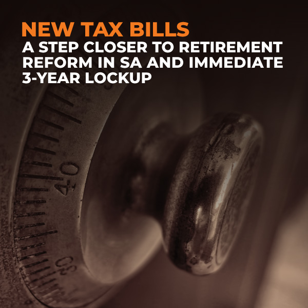 New-Tax-Bills-A-Step-Closer-to-Retirement-Reform-in-SA-and-Immediate-3-Year-Lockup-FE