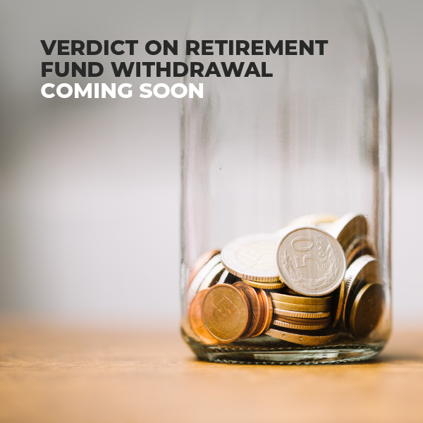 Verdict On Retirement Fund Withdrawal Coming Soon