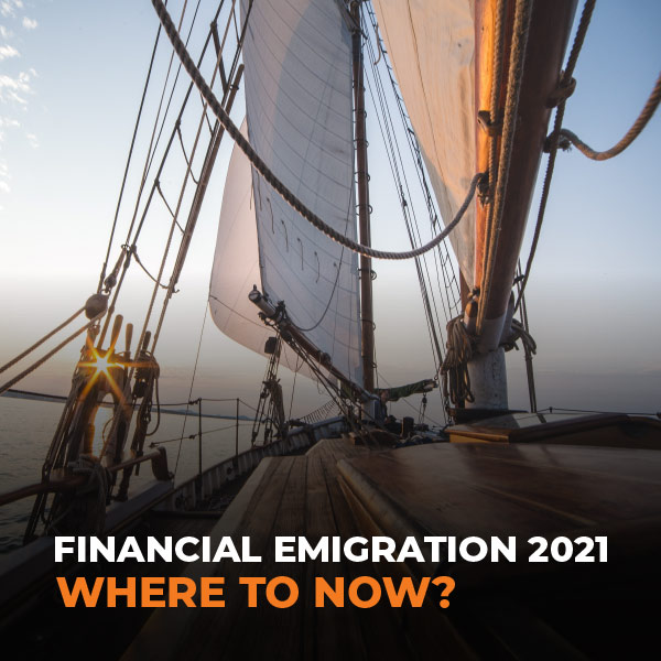 Financial Emigration 2021 Where To Now?