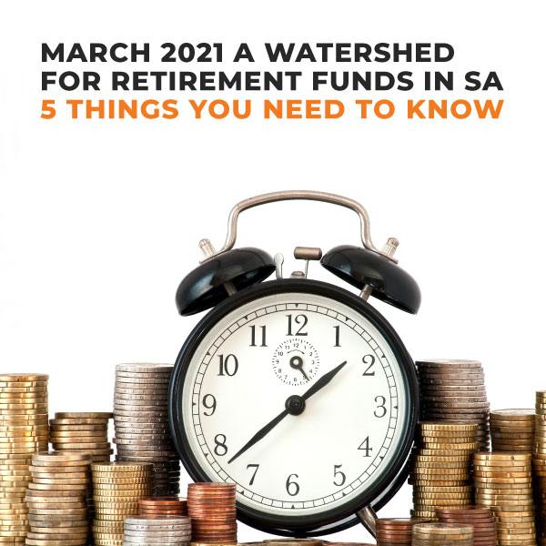 March-2021-A-Watershed-For-Retirement-Funds-In-South-Africa-5-Things-You-Need-To-Know-FE