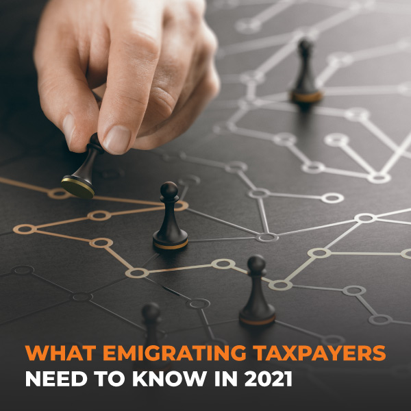 What Emigrating Taxpayers Need To Know In 2021