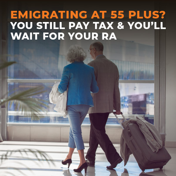 Emigrating-at-55-plus-You-still-pay-tax-&-you-wait-for-your-RA-FE